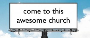 Church Marketing: Come to our awesome Church