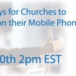 [Aug 20th] 3 Critical Ways to Engage Your Church on their Mobile Phones