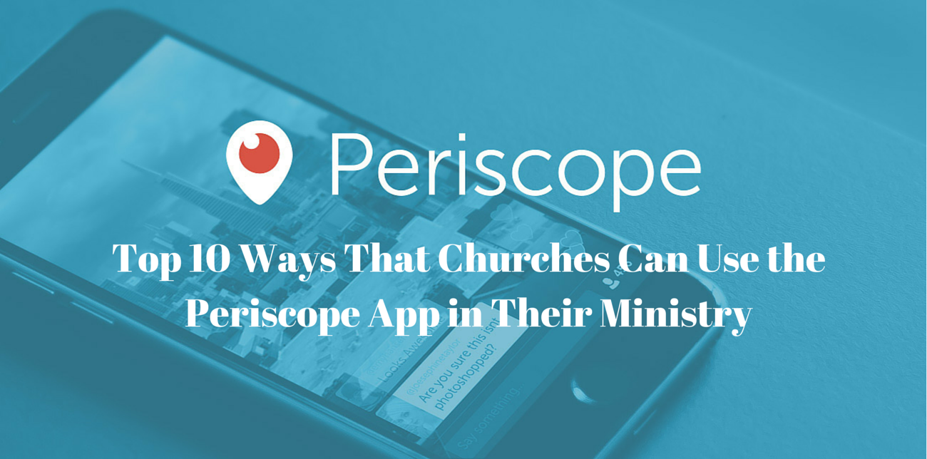 Top 10 Ways That Churches Can Use the Periscope App in Their Ministry